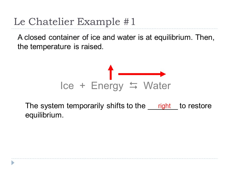 Le Chatelier Example #1 A closed container of ice and water is at equilibrium.