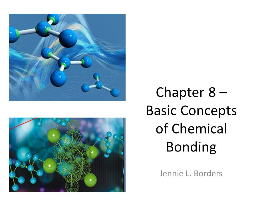 Chapter 8 – Basic Concepts of Chemical Bonding Jennie L. Borders