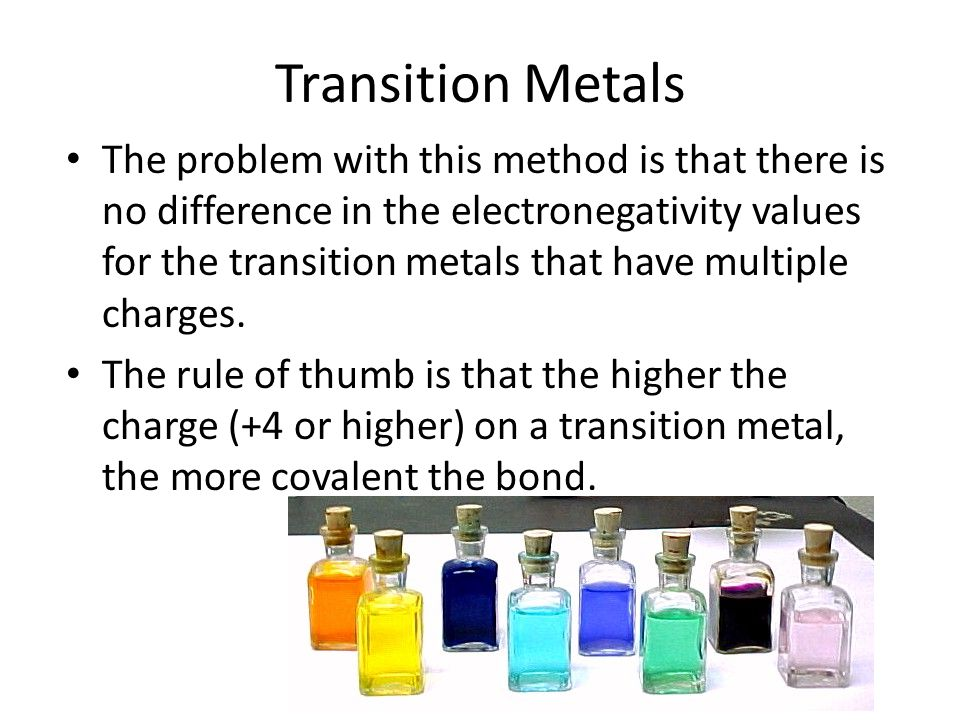 Transition Metals The problem with this method is that there is no difference in the electronegativity values for the transition metals that have mult