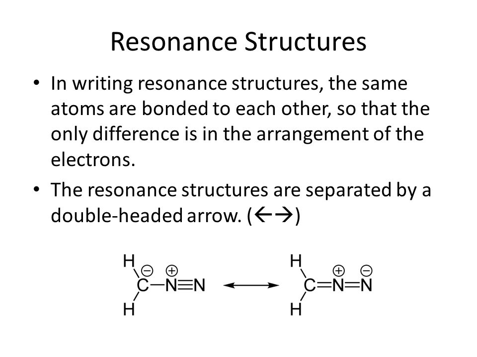 Resonance Structures In writing resonance structures, the same atoms are bonded to each other, so that the only difference is in the arrangement of th