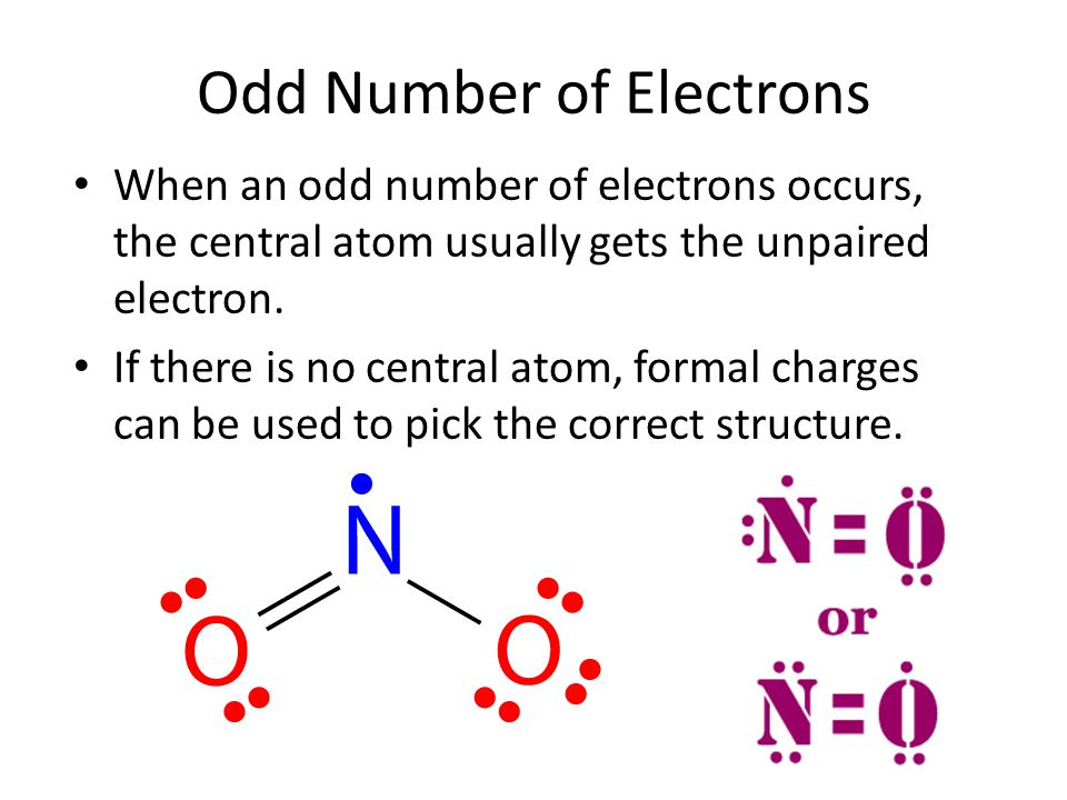 Odd Number of Electrons When an odd number of electrons occurs, the central atom usually gets the unpaired electron. If there is no central atom, form