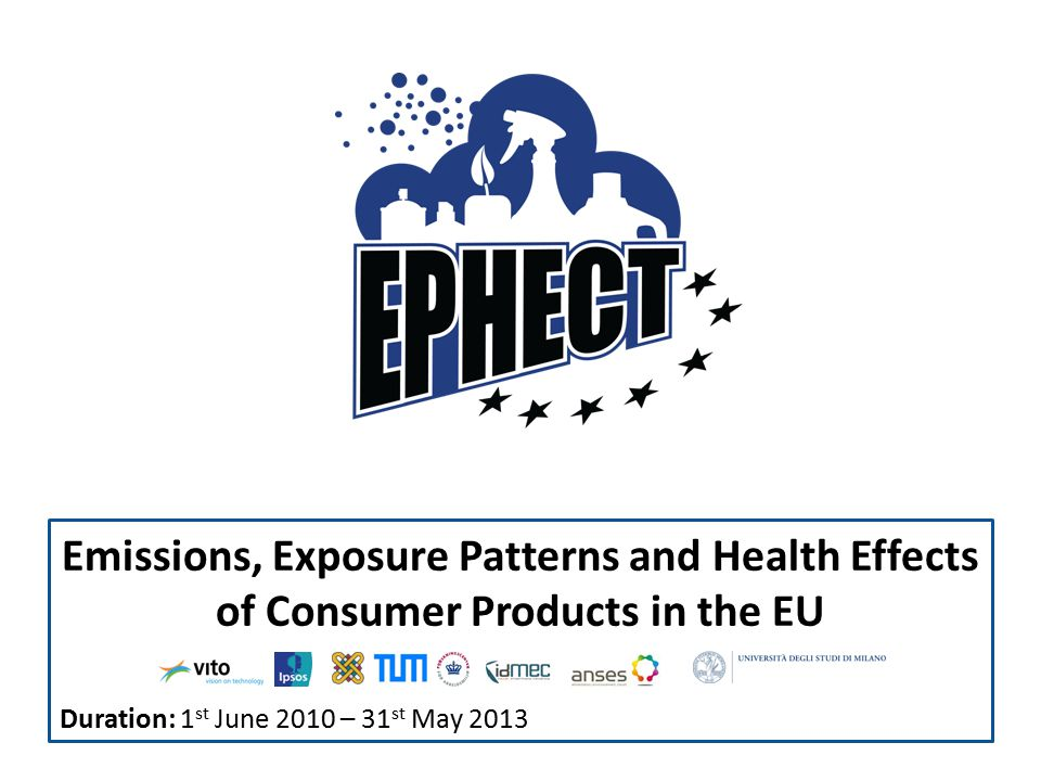 Emissions, Exposure Patterns and Health Effects of Consumer Products in the EU Duration: 1 st June 2010 – 31 st May 2013
