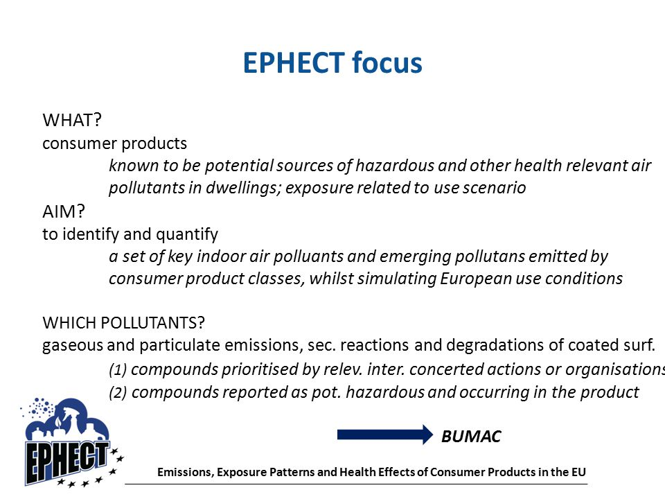 Emissions, Exposure Patterns and Health Effects of Consumer Products in the EU EPHECT focus WHAT.