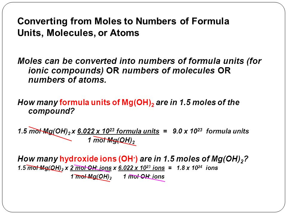 Converting from Moles to Numbers of Formula Units, Molecules, or Atoms Moles can be converted into numbers of formula units (for ionic compounds) OR n