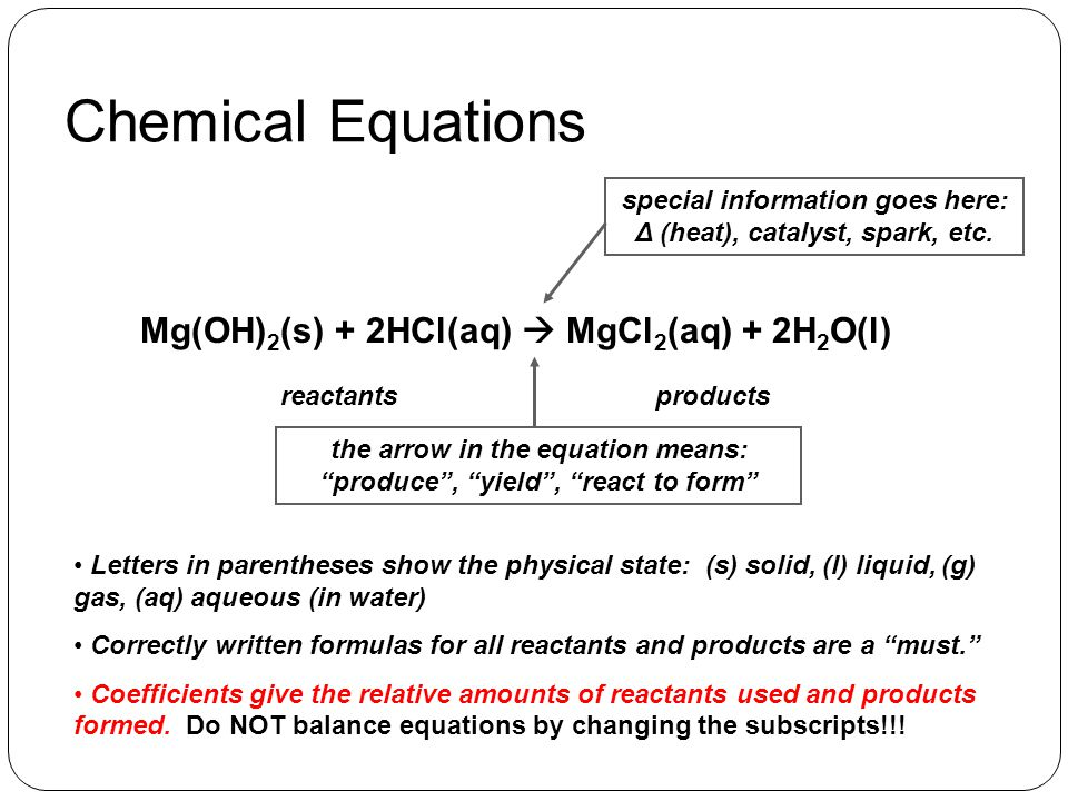 """Chemical Equations the arrow in the equation means: """"produce"""", """"yield"""", """"react to form"""" Mg(OH) 2 (s) + 2HCl(aq)  MgCl 2 (aq) + 2H 2 O(l) reactantspro"""