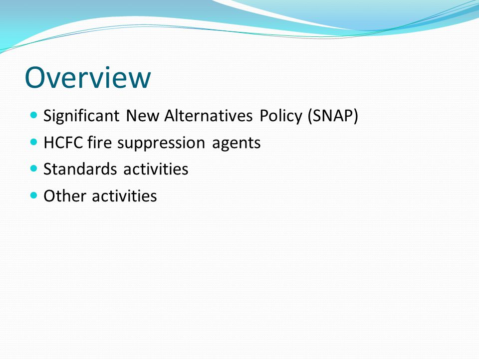 Overview Significant New Alternatives Policy (SNAP) HCFC fire suppression agents Standards activities Other activities
