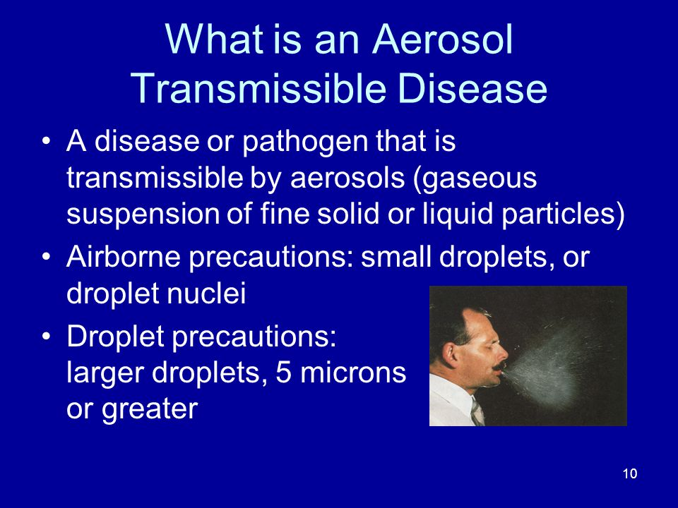 What is an Aerosol Transmissible Disease A disease or pathogen that is transmissible by aerosols (gaseous suspension of fine solid or liquid particles