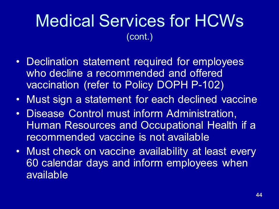 Medical Services for HCWs (cont.) Declination statement required for employees who decline a recommended and offered vaccination (refer to Policy DOPH