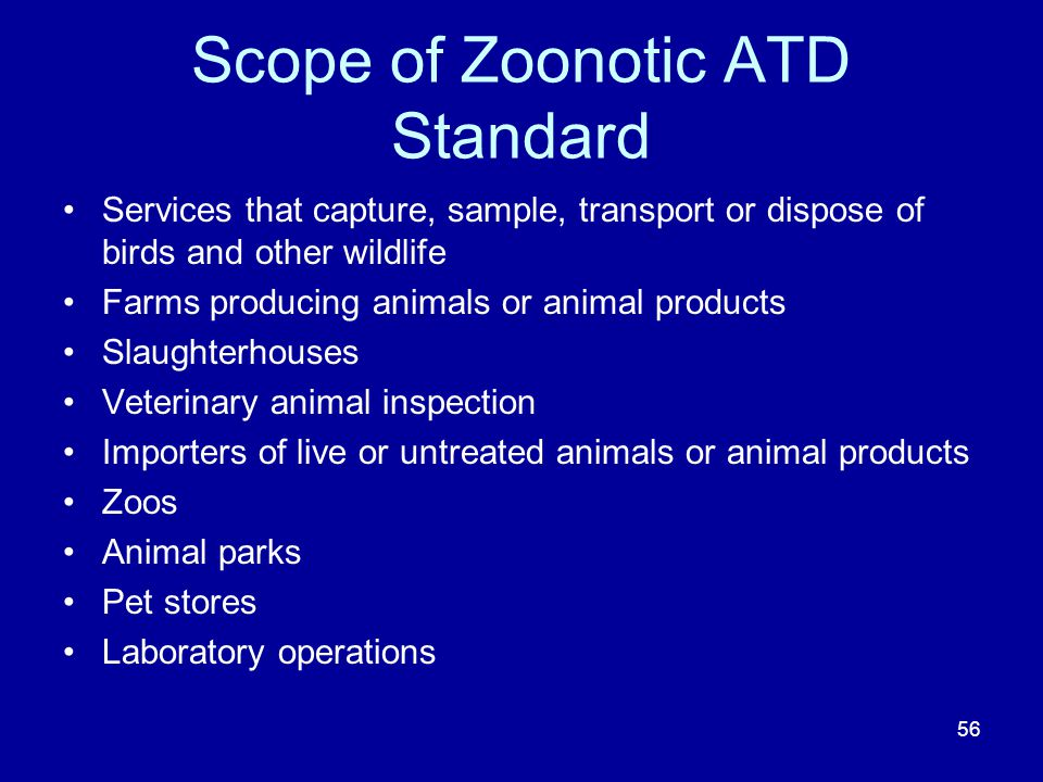 Scope of Zoonotic ATD Standard Services that capture, sample, transport or dispose of birds and other wildlife Farms producing animals or animal produ