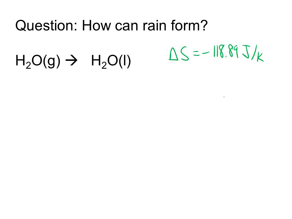 Question: How can rain form H 2 O(g)  H 2 O(l)