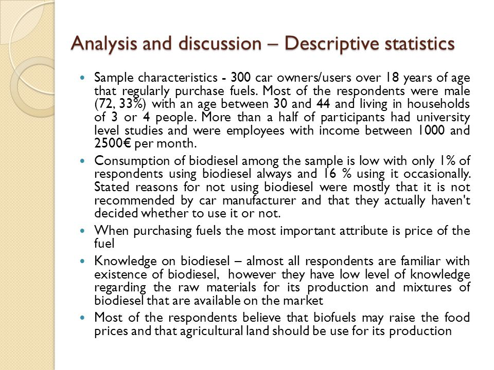 Analysis and discussion – Descriptive statistics Sample characteristics - 300 car owners/users over 18 years of age that regularly purchase fuels. Mos