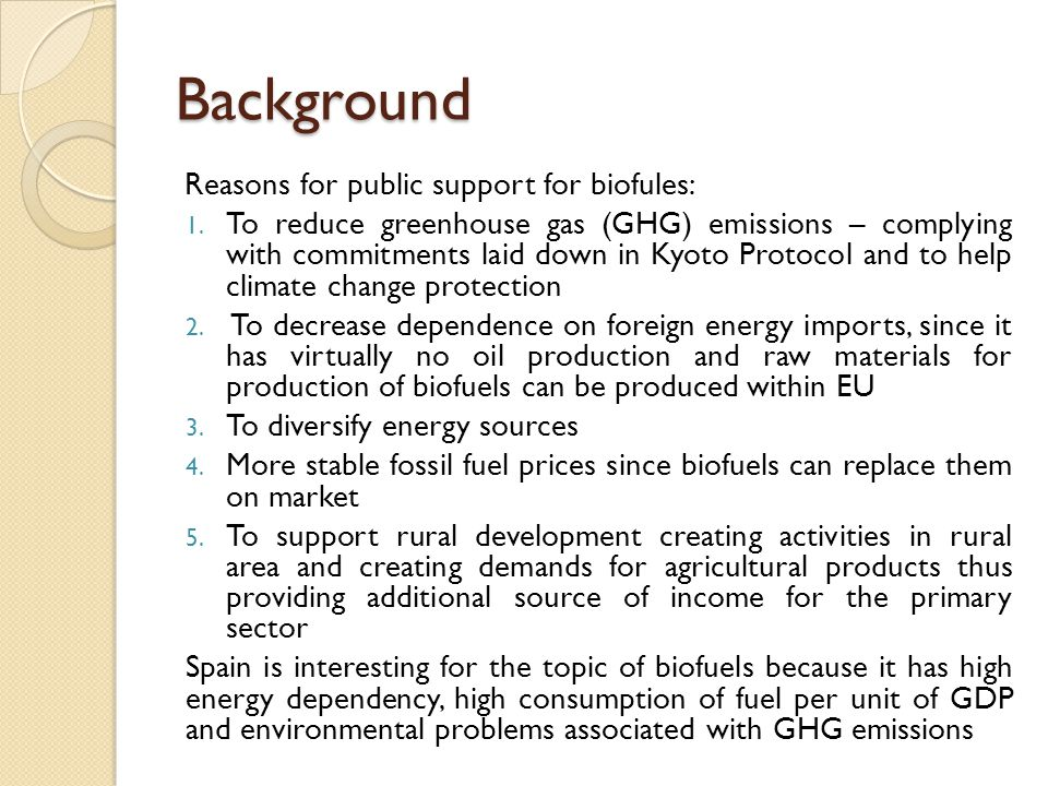 Background Reasons for public support for biofules: 1. To reduce greenhouse gas (GHG) emissions – complying with commitments laid down in Kyoto Protoc