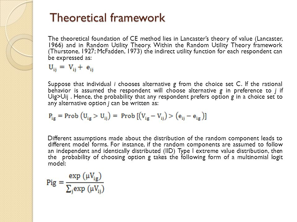 Theoretical framework The theoretical foundation of CE method lies in Lancaster's theory of value (Lancaster, 1966) and in Random Utility Theory. With