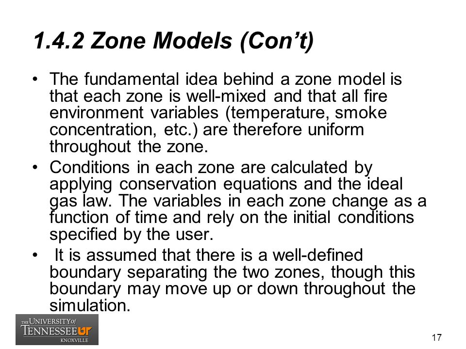 1.4.2 Zone Models (Con't) The fundamental idea behind a zone model is that each zone is well-mixed and that all fire environment variables (temperatur