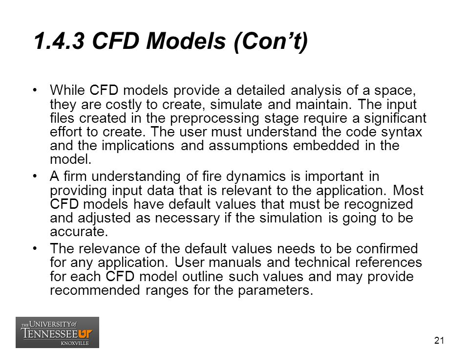 1.4.3 CFD Models (Con't) While CFD models provide a detailed analysis of a space, they are costly to create, simulate and maintain. The input files cr