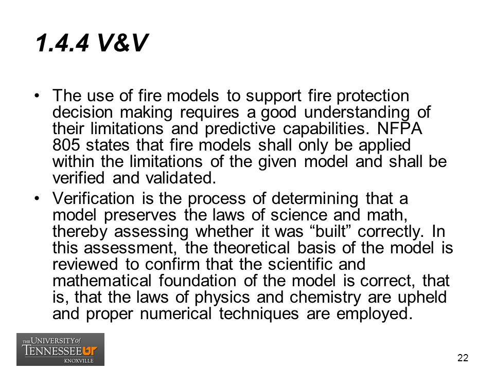 1.4.4 V&V The use of fire models to support fire protection decision making requires a good understanding of their limitations and predictive capabili