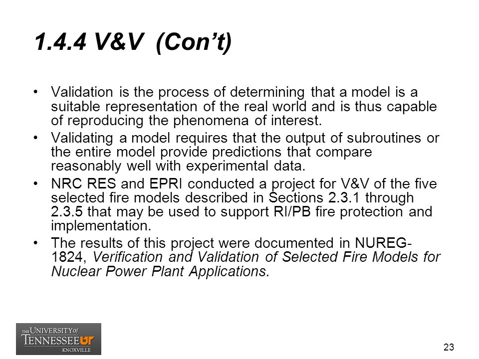1.4.4 V&V (Con't) Validation is the process of determining that a model is a suitable representation of the real world and is thus capable of reproduc