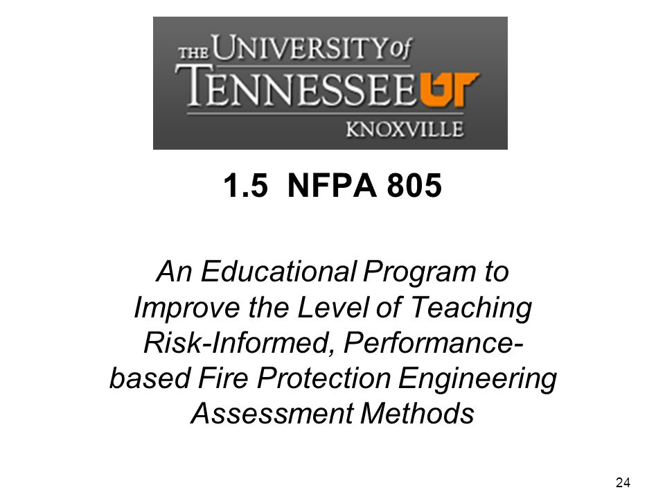 1.5 NFPA 805 An Educational Program to Improve the Level of Teaching Risk-Informed, Performance- based Fire Protection Engineering Assessment Methods