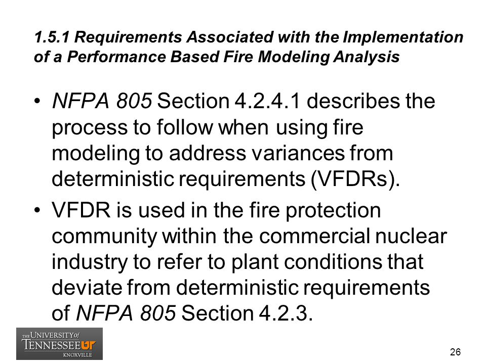 1.5.1 Requirements Associated with the Implementation of a Performance Based Fire Modeling Analysis NFPA 805 Section 4.2.4.1 describes the process to