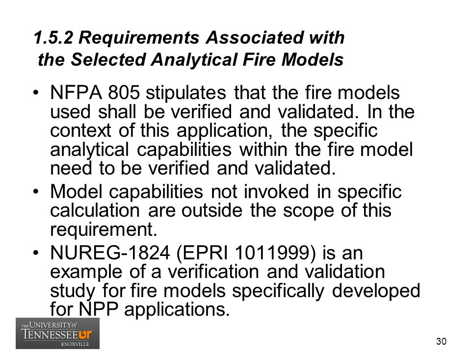 1.5.2 Requirements Associated with the Selected Analytical Fire Models NFPA 805 stipulates that the fire models used shall be verified and validated.