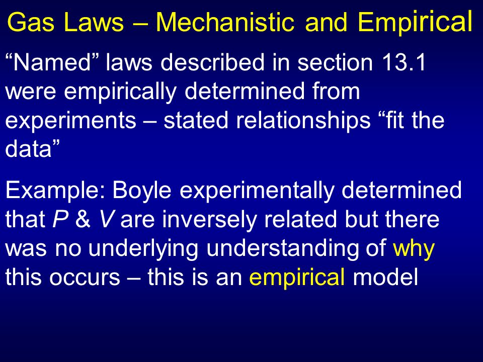 """Gas Laws – Mechanistic and Emp irical """"Named"""" laws described in section 13.1 were empirically determined from experiments – stated relationships """"fit"""