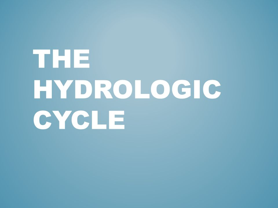 DISCUSSION QUESTIONS: 1.Why is the hydrologic cycle an important process for Earth.