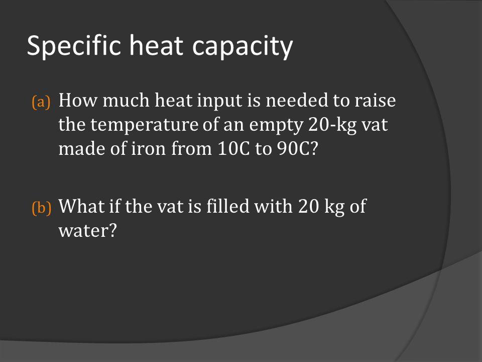 Specific heat capacity (a) 720 kJ (b) 7400 kJ