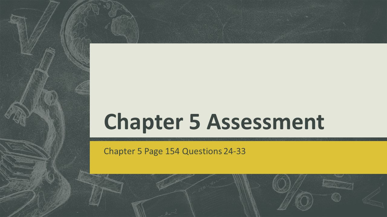 Chapter 5 Assessment Chapter 5 Page 154 Questions 24-33
