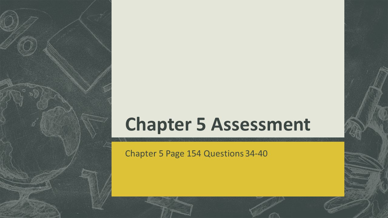 Chapter 5 Assessment Chapter 5 Page 154 Questions 34-40