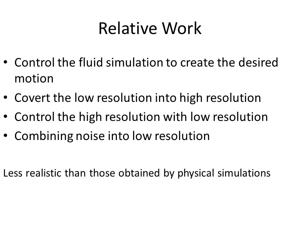 Motivation Similar flow pattern at different times and positions on different scales during animations of gaseous objects.