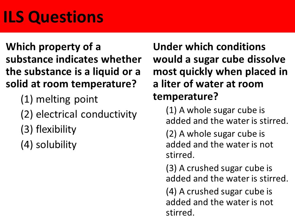 ILS Questions Which property of a substance indicates whether the substance is a liquid or a solid at room temperature.