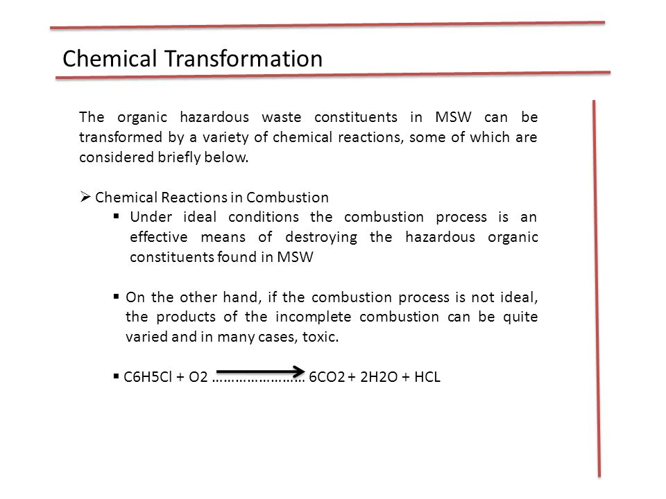 Chemical Transformation The organic hazardous waste constituents in MSW can be transformed by a variety of chemical reactions, some of which are considered briefly below.