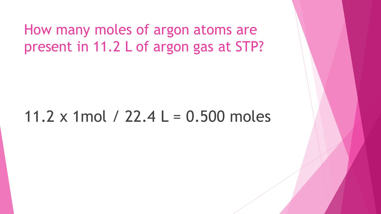 How many moles of argon atoms are present in 11.2 L of argon gas at STP.