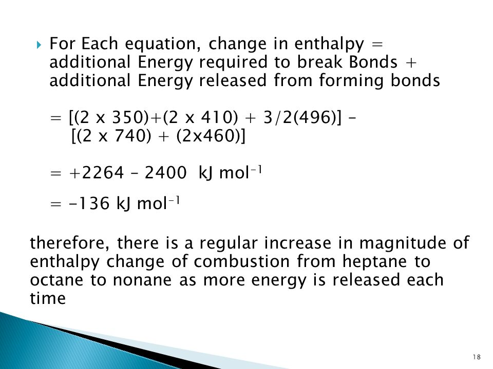  For Each equation, change in enthalpy = additional Energy required to break Bonds + additional Energy released from forming bonds = [(2 x 350)+(2 x