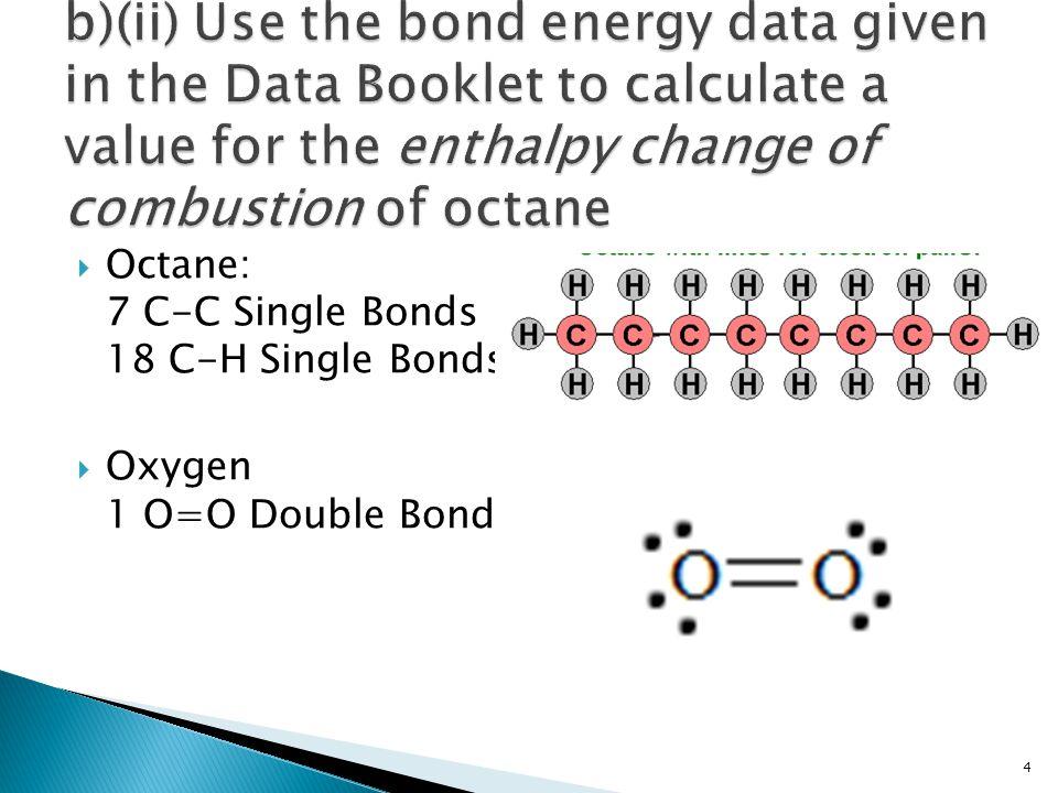  Bond Energies:  C – C Single Bond: 350 kJ mol -1  C – H Single Bond: 410 kJ mol -1  O=O Double Bond: 496 kJ mol -1 5
