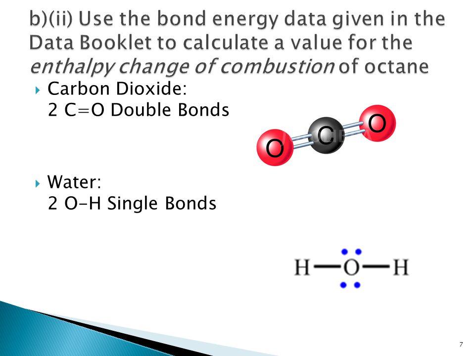  Bond Energies:  C=O Double Bond: 740 kJ mol -1  O–H Single Bond: 460 kJ mol -1 8