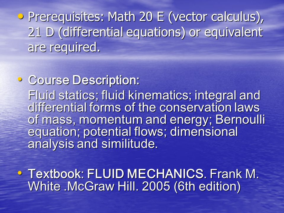 Prerequisites: Math 20 E (vector calculus), 21 D (differential equations) or equivalent are required.