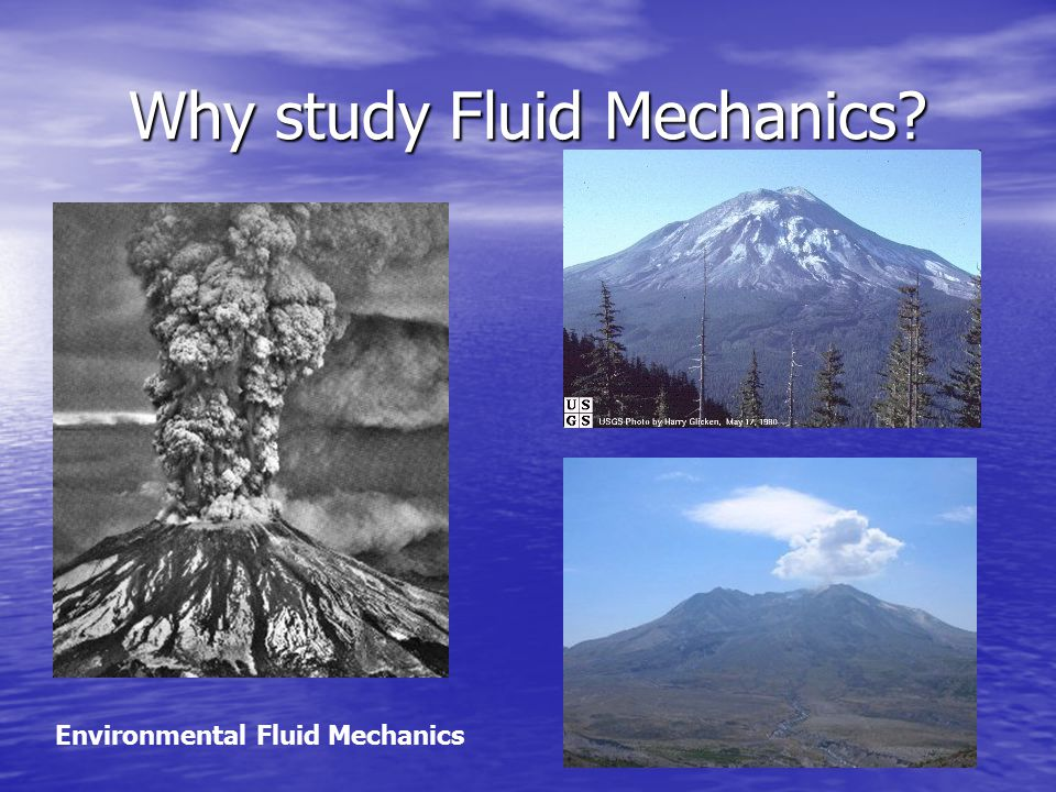 Why study Fluid Mechanics Environmental Fluid Mechanics