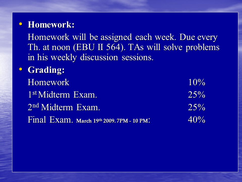 Homework: Homework: Homework will be assigned each week.