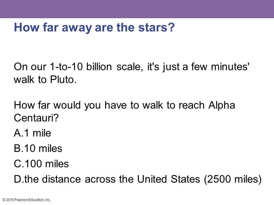 How far away are the stars.On our 1-to-10 billion scale, it s just a few minutes walk to Pluto.