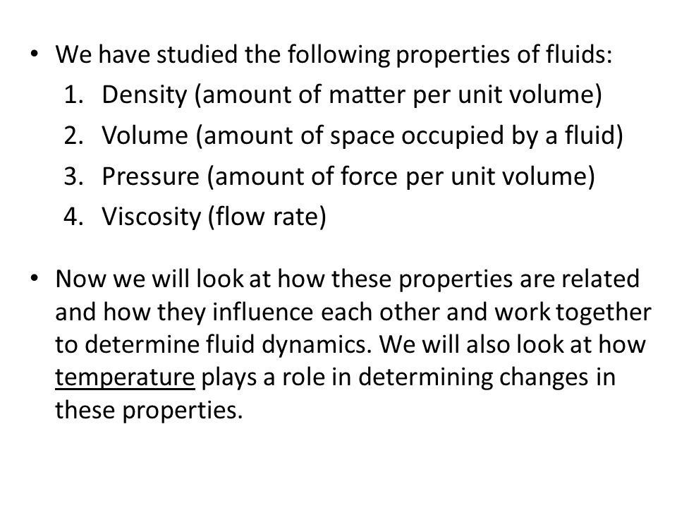 We have studied the following properties of fluids: 1.Density (amount of matter per unit volume) 2.Volume (amount of space occupied by a fluid) 3.Pres