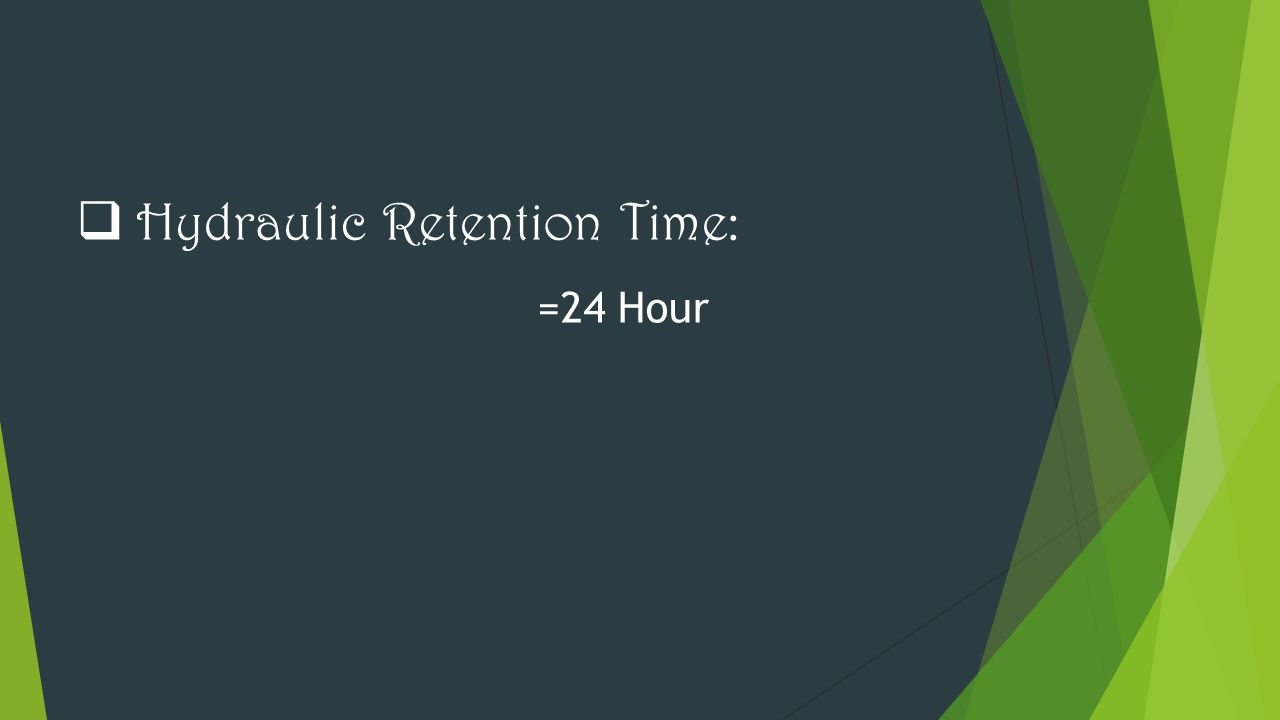  Hydraulic Retention Time: =24 Hour