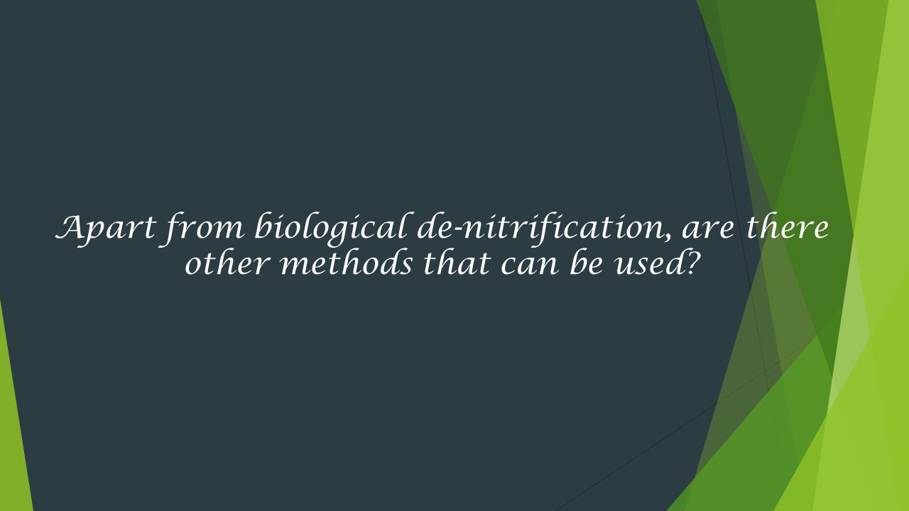 Apart from biological de-nitrification, are there other methods that can be used?