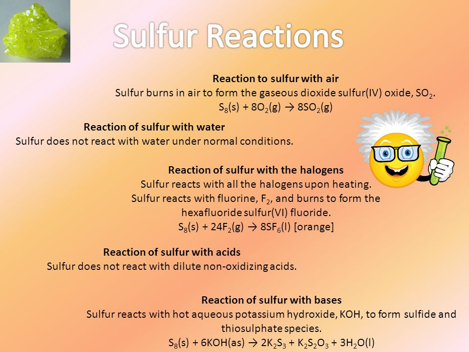 Reaction to sulfur with air Sulfur burns in air to form the gaseous dioxide sulfur(IV) oxide, SO 2. S 8 (s) + 8O 2 (g) → 8SO 2 (g) Reaction of sulfur