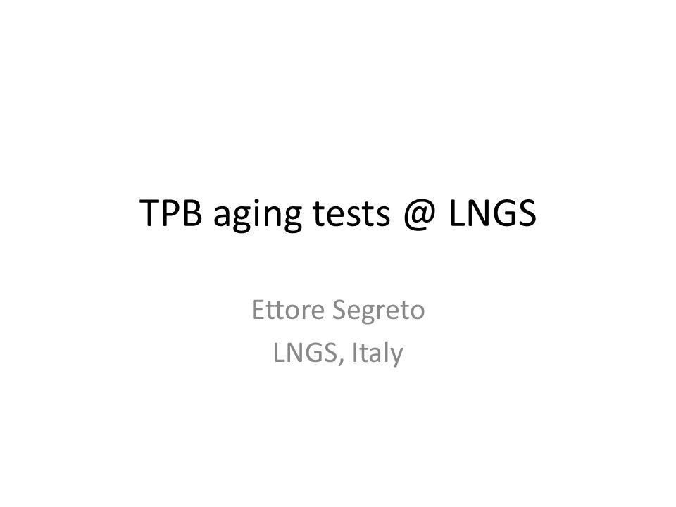 TPB aging tests @ LNGS Ettore Segreto LNGS, Italy