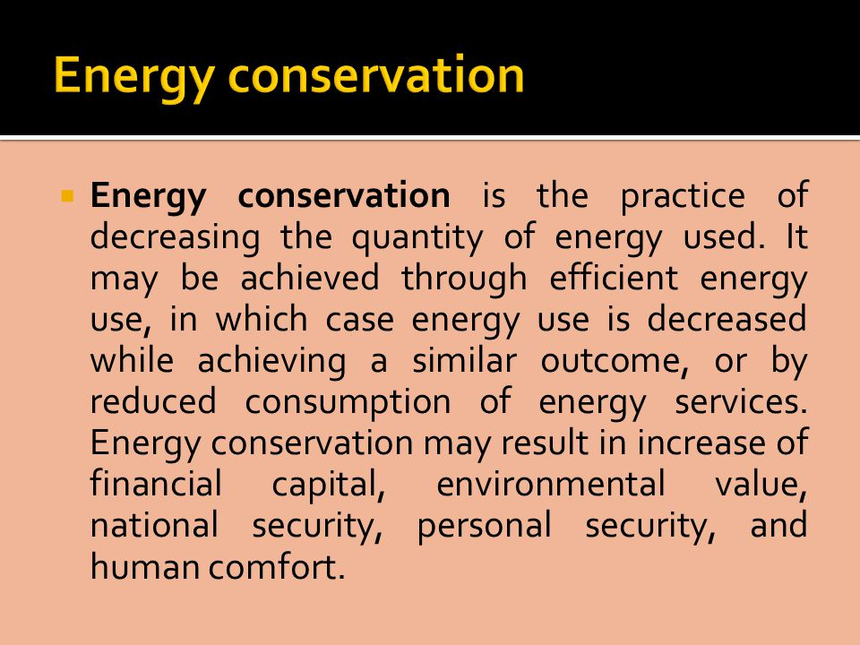  Energy conservation is the practice of decreasing the quantity of energy used.