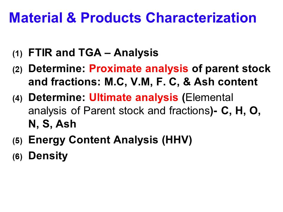 Material & Products Characterization (1) FTIR and TGA – Analysis (2) Determine: Proximate analysis of parent stock and fractions: M.C, V.M, F. C, & As