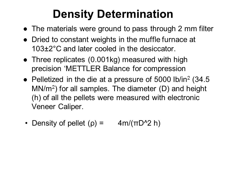 Density Determination The materials were ground to pass through 2 mm filter Dried to constant weights in the muffle furnace at 103±2°C and later cooled in the desiccator.