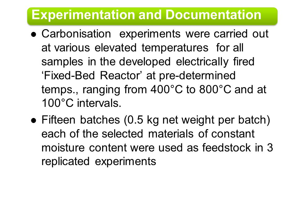 Experimentation and Documentation Carbonisation experiments were carried out at various elevated temperatures for all samples in the developed electri