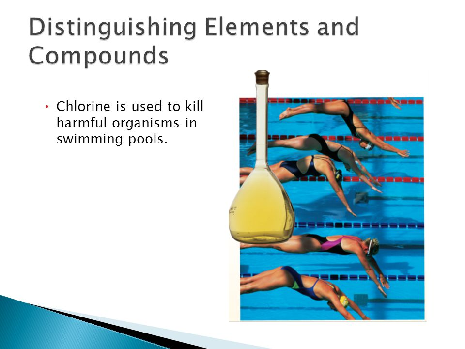  Chlorine is used to kill harmful organisms in swimming pools.